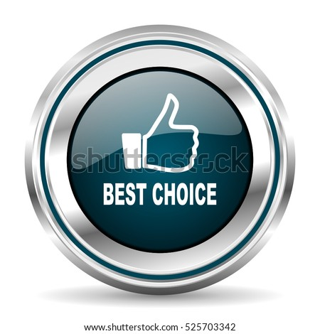 Best choice vector icon. Chrome border round web button. Silver metallic pushbutton.
