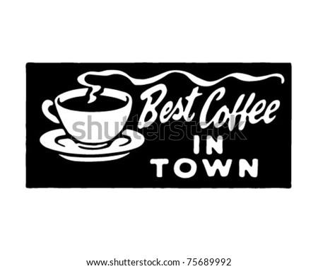 Best Coffee In Town 3 - Retro Ad Art Banner - stock vector