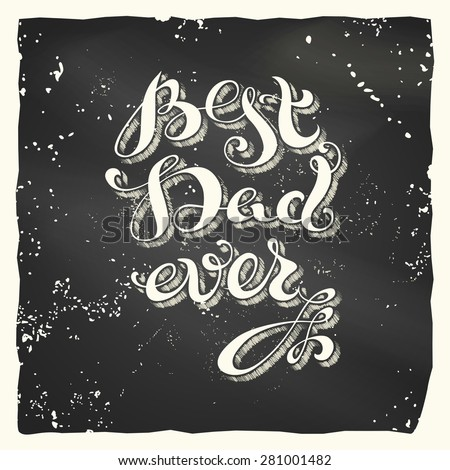 Best Dad Ever. Vector chalk calligraphic inscription. Unique typographic vector lettering on blackboard background. - stock vector