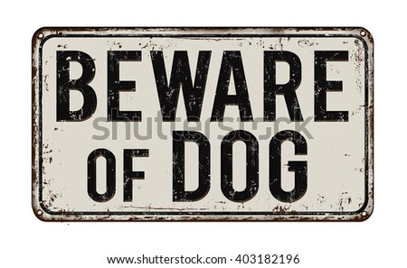 Beware of dog on white vintage rusty metal sign on a white background, vector illustration - stock vector