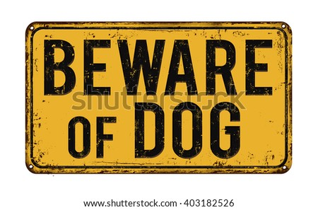 Beware of dog on yellow vintage rusty metal sign on a white background, vector illustration - stock vector