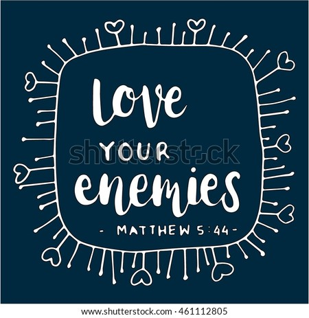 Bible Quote. Love Your Enemies. Hand Lettered Quote. Bible Verse. Modern  Calligraphy