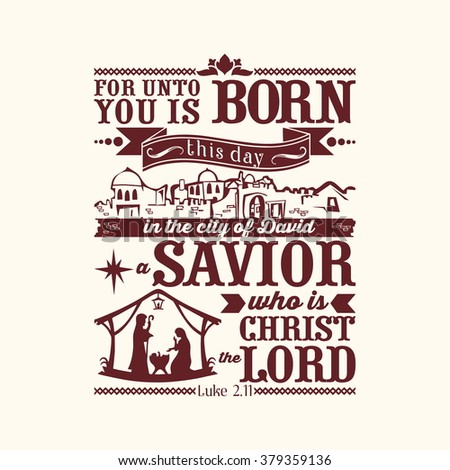 Bible typographic. For unto you is born this day in the city of David a Savior, who is Christ the Lord. - stock vector