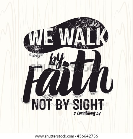 Biblical illustration. Christian lettering. We walk by faith not by sight, 2 Corinthians 5:7 - stock vector