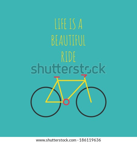 Bicycle illustration. Life is a beautiful ride. Flat design. Poster, with bike and text. Lifestyle concept. Minimal bicycle, for your design. Easy to edit. Vector illustration - EPS10. - stock vector