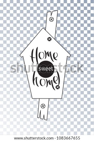 Birdhouse For Birds On A Transparent Background House Text Home Sweet Vector Lettering