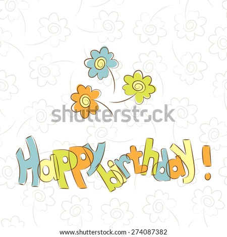 Birthday card template with flowers. Happy birthday.