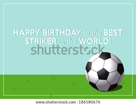 birthday greeting card for the best striker in the world with a ball on soccer field and clear sky - stock vector
