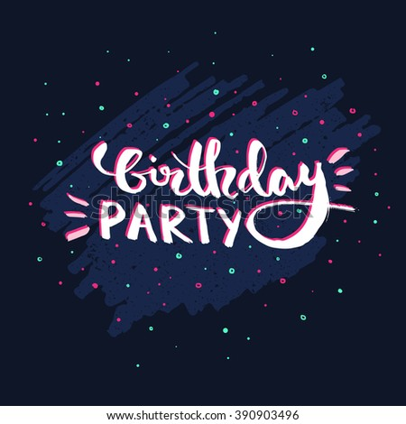 Birthday Party. Ink hand lettering. Modern calligraphy. Good for typography poster or invitation. Vector art isolated on background.