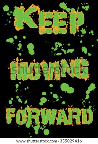 "Black and green T-shirt design with a grunge ""Keep moving  forward"" quote and green splashes  on black background for print in A4 dimensions - Eps10 Vector graphic and illustration"