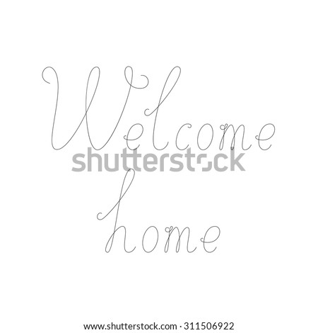 Black colored calligraphic lettering Welcome home isolated on white background. Greeting card design element - stock vector