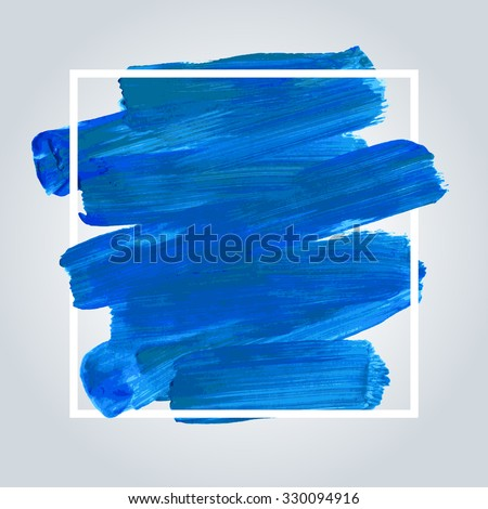 Blue acrylic brush stroke background with white frame. Hand painted texture, vector illustration. - stock vector