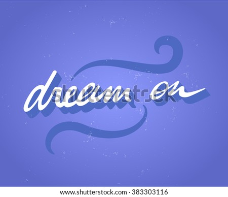 Blue quote - Dream on. Inspirational phrase. Simple flat design. Grungy vector illustration. - stock vector