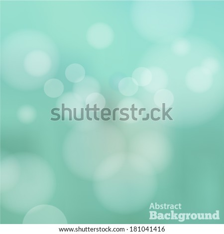 Blurred aqua abstract background with bokeh effect. Vector EPS 10 illustration. - stock vector