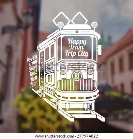 Blurred background of vintage town and street. Engraving face of old tram with text happy tram trip city on tram - stock vector