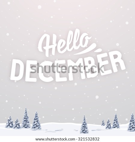 Blurred Winter Landscape With Christmas Tree And Typographic Label. Hello  December