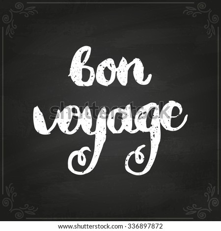 Bon voyage. Conceptual handwritten phrase. Hand lettered calligraphic design. Brush typography for poster, t-shirt or cards. Vector illustration on chalkboard,  - stock vector