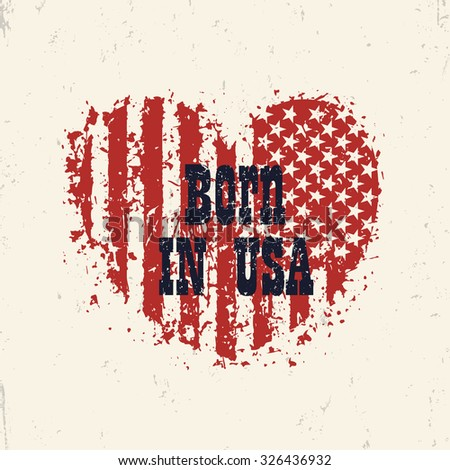 Born in usa, grunge heart with american flag, vintage sign, print, vector illustration - stock vector