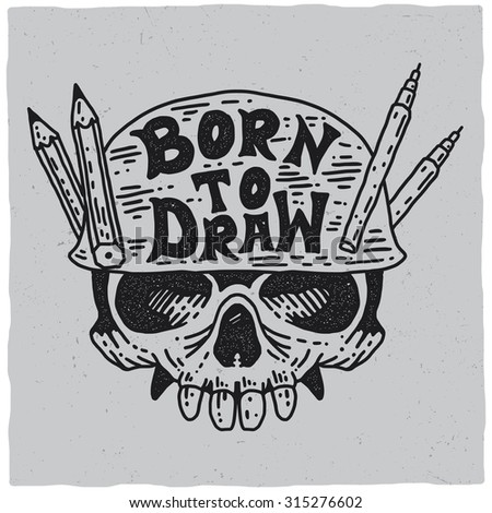 Born to draw illustration. with skull in helmet. Draw with pencil. Draw with pen. Hand draw. Draw illustration. Drawing skull. Skull ink illustration. Skull with pen and pencil. Drawing ink helmet. - stock vector