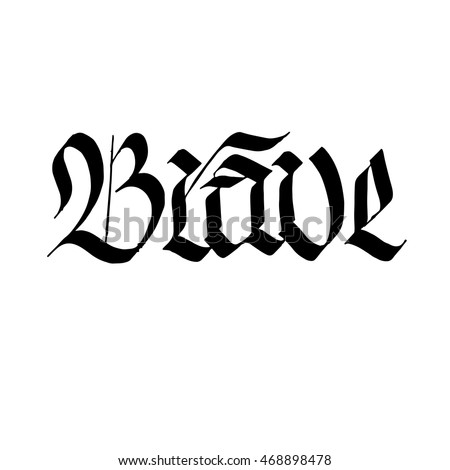 Brave Sign Ink Hand Lettering Modern Gothic Calligraphy Handwritten Phrase Suitable For