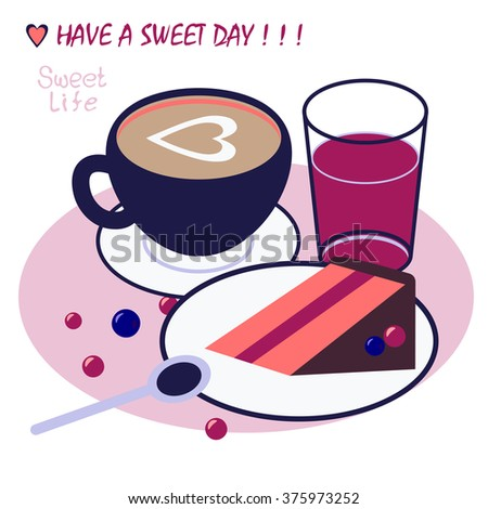 Breakfast illustration with cup of coffee, piece of fruit cake, glass of juice and berries in vector. Flat design food. Nice background card with dessert and handwriting inscription - have a sweet day