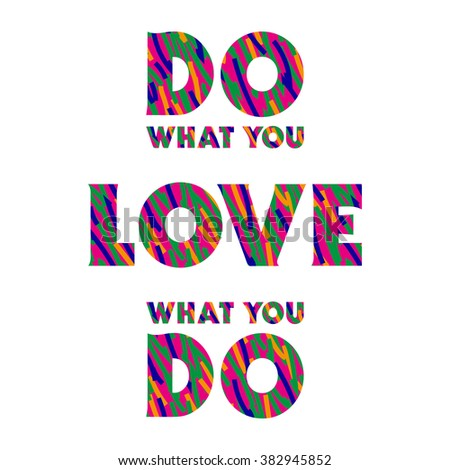Bright textured inscription Do what you love, Love what you do in vector - inspirational, motivational text lettering quote. Abstract positive inspiring poster with typographical template print - stock vector