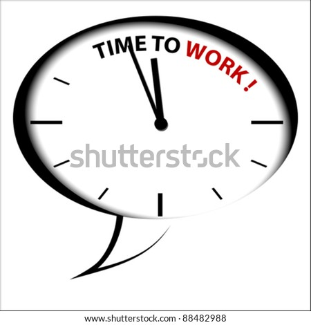 """Bubble Clock """"Time for WORK!"""" - stock vector"""