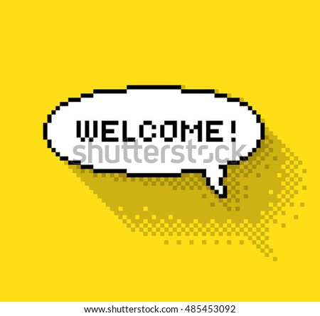 Bubble greeting with Welcome! Flat design pixelated illustration. - Stock vector