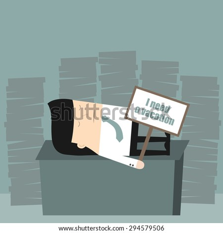 Business situation. Tired businessman is holding a sign: I need a vacation. Vector illustration. - stock vector