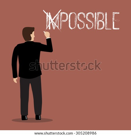 Businessman changing the word impossible into possible. Motivation concept - stock vector
