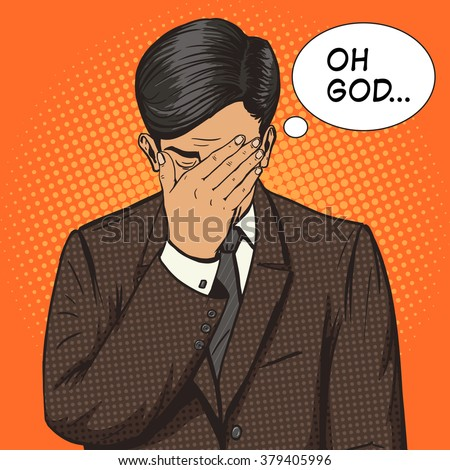 Businessman with face-palm gesture pop art style vector illustration. Human illustration. Comic book style imitation. Vintage retro style. Conceptual illustration - stock vector