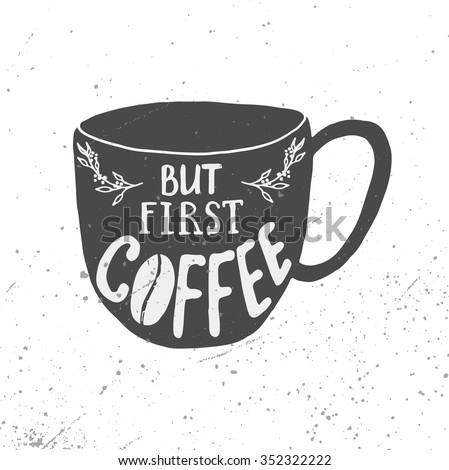 But first coffee lettering. Hand-written words in a shape of a coffee cup. Vector quotes and phrases for poster/postcard. - stock vector