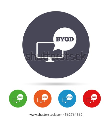 BYOD sign icon. Bring your own device symbol. Monitor tv with speech bubble sign. Round colourful buttons with flat icons. Vector