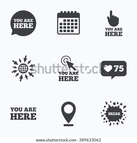 Calendar, like counter and go to web icons. You are here icons. Info speech bubble symbol. Map pointer with your location sign. Hand cursor. Location pointer. - stock vector