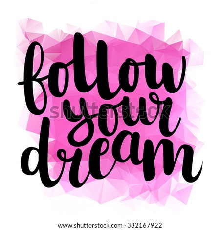 Calligraphic hand drawn ink brush lettering of inspirational quote 'Follow your dream'  black on bright pink triangle background. All letters are easy to edit.  - stock vector