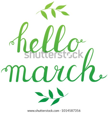 Calligraphy Quote Hello March. Handwritten Lettering On White Background  Isolated, Modern Brush Pen Lettering