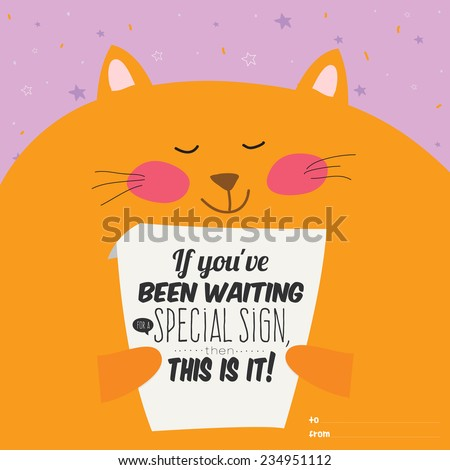 Cartoon and funny pleased cat holds in paws poster with inspirational and motivational quote. Stylish typographic poster design in hipster style. If you been waiting for special sign. - stock vector