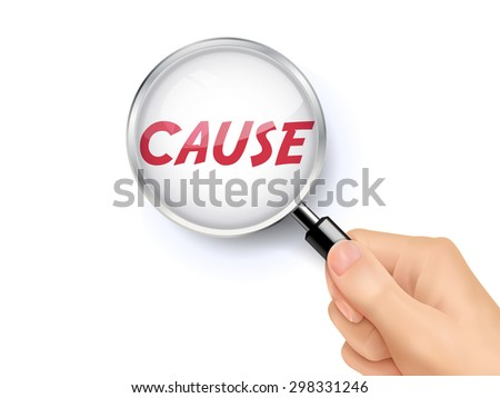 cause showing through magnifying glass held by hand - stock vector