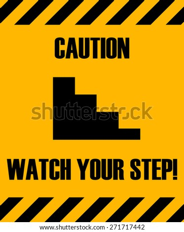 Caution Watch Your Step Yellow Poster Sign, Vector Illustration.  - stock vector