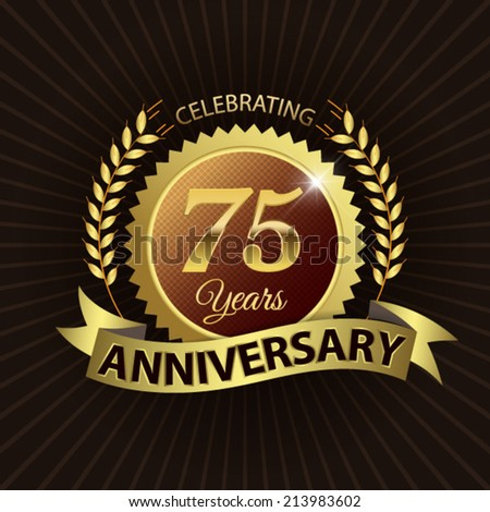 Celebrating 75 Years Anniversary - Golden Laurel Wreath Seal with Golden Ribbon - Layered EPS 10 Vector - stock vector