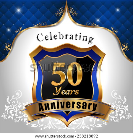 celebrating 50 years anniversary, Golden sheild with blue royal emblem background -  vector eps10
