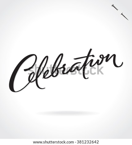 CELEBRATION original custom hand lettering -- handmade calligraphy, vector (eps8); great for overlay for photo cards, or heading/ caption/ title for party invitations and announcements; - stock vector