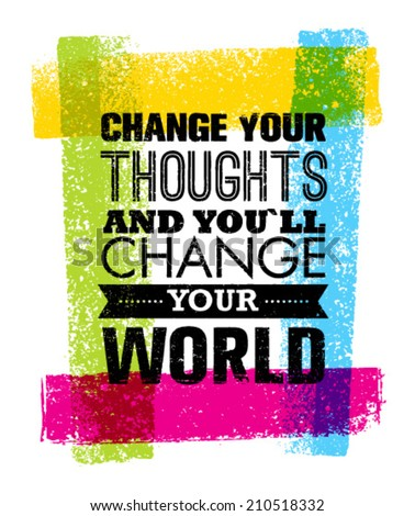 Change Your Thoughts And You Will Change Your World Motivation Quote. Creative Vector Typography Concept - stock vector