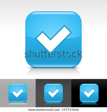 Check mark icon. Blue color glossy web button with white sign. Rounded square shape with shadow, reflection on white, gray, black background. Vector illustration design element 8 eps  - stock vector