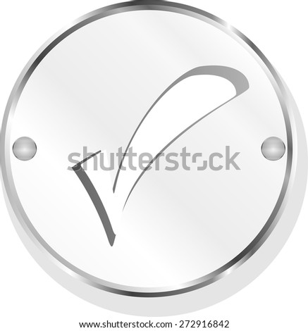 Check mark or yes icon on round stainless steel modern industrial button suitable for use as a website accent, on promotional materials, or in advertisements. vector - stock vector