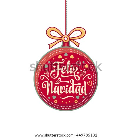 Christmas ball. Winter toy. Holiday decoration. Festive message in Spanish - Feliz Navidad. Best for greeting card, Congratulation, xmas party. Vector colorful.  - stock vector