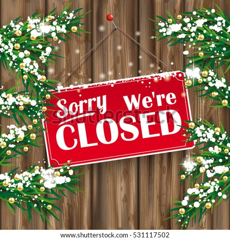 Christmas fir twigs with We are closed sign and snow on the wooden background. Eps 10 vector file.