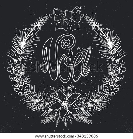 Christmas,french noel greeting card.New year,Winter season doodle wreath,Fir tree branches,Poinsettia flowers,berries,cone background.Handwriting lettering.Vintage vector,holiday decoration.Chalkboard - stock vector