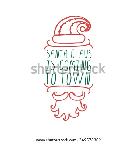 Christmas label with text on white background. Santa Claus is coming to town. Typographic element with hat, mustache and beard of Santa Claus.  Handdrawn christmas badge. - stock vector