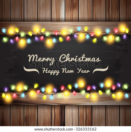 Christmas lights on wooden boards and chalkboard, Vector illustration template design - stock vector